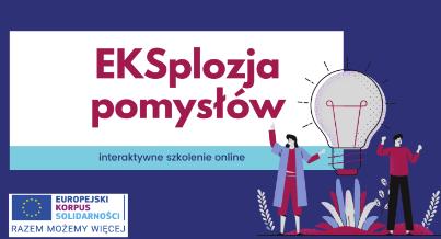 """""""EKSplozja pomysłów"""" - bezpłatne szkolenie online dla młodzieży już w dniach 24-25.09.2021 r.!"""